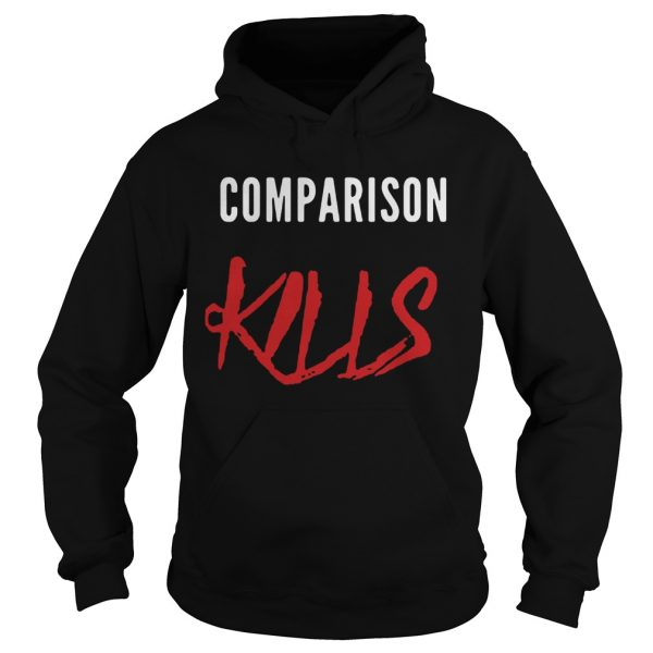 Comparison kills confident not conceited  Hoodie