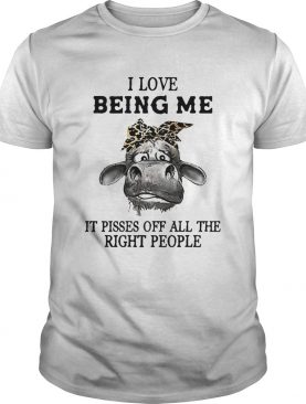 Cow I Love Being Me It Pisses Off All The Right People shirt
