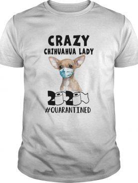 Crazy chihuahua lady mask 2020 toilet paper quarantined shirt