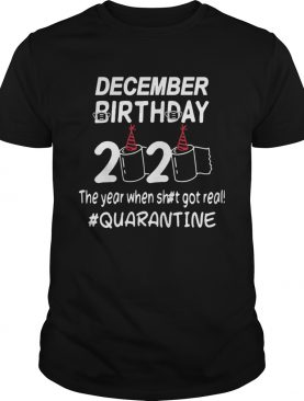 Decamber Birthday 2020 Toilet Paper The Year When Shit Got Real Quarantined shirt