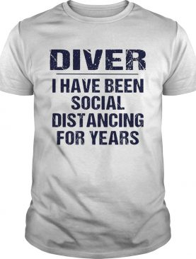 Diver I have been social distancing for years shirt
