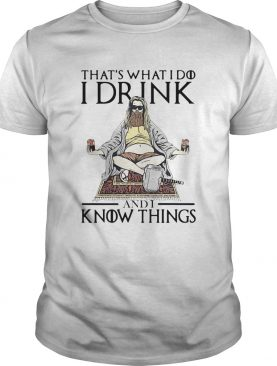 Fat Thor Thats What I Do I Drink And I Know Things shirt