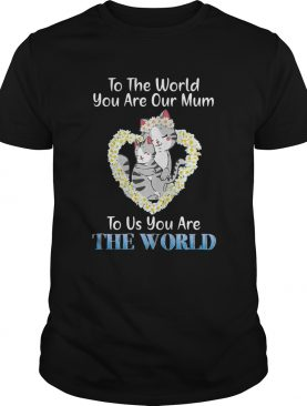 Heart flower daisy cats to the world you are our mum to us you are the world shirt
