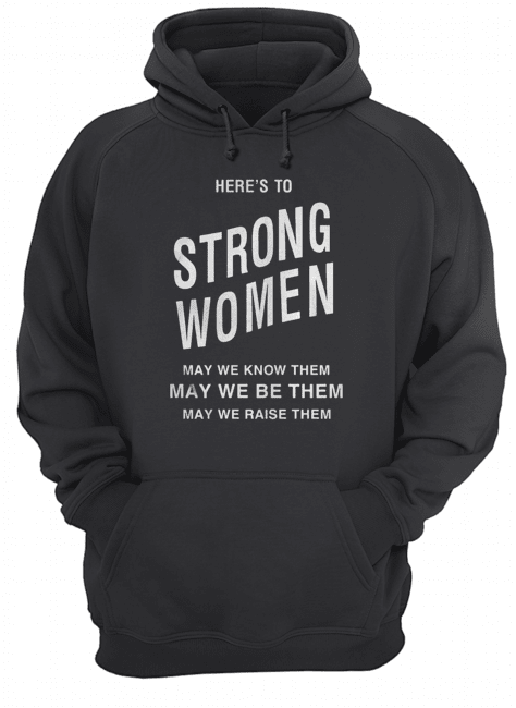 Here's to strong women may we know them  Unisex Hoodie