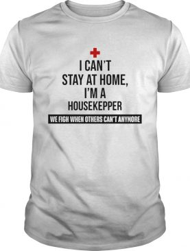 I Cant Stay At Home Im A Housekeeper shirt