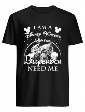 I am a disney princess unless lallybroch need me stars shirt
