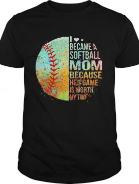 I became a softball mom because her game is worth my time heart shirt