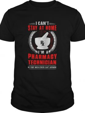 I cant stay at home Im a pharmacy technician shirt