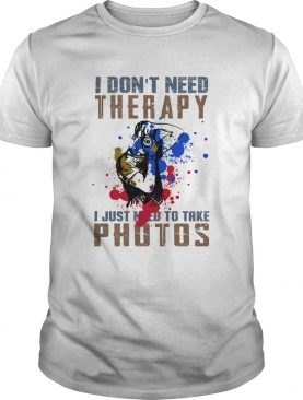 I dont need therapy i just need to take photos colors shirt