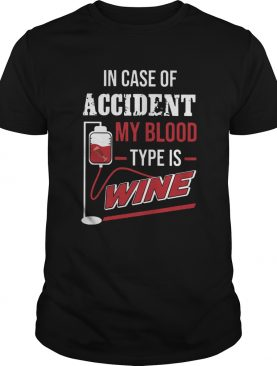 In Case Of Accident My Blood Type Wine shirt