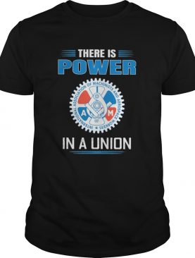 International association of machinists and aerospace workers there is power in a union shirt