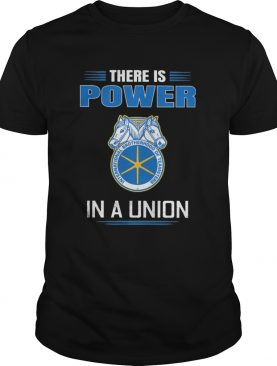 International brotherhood of teamsters there is power in a union shirt