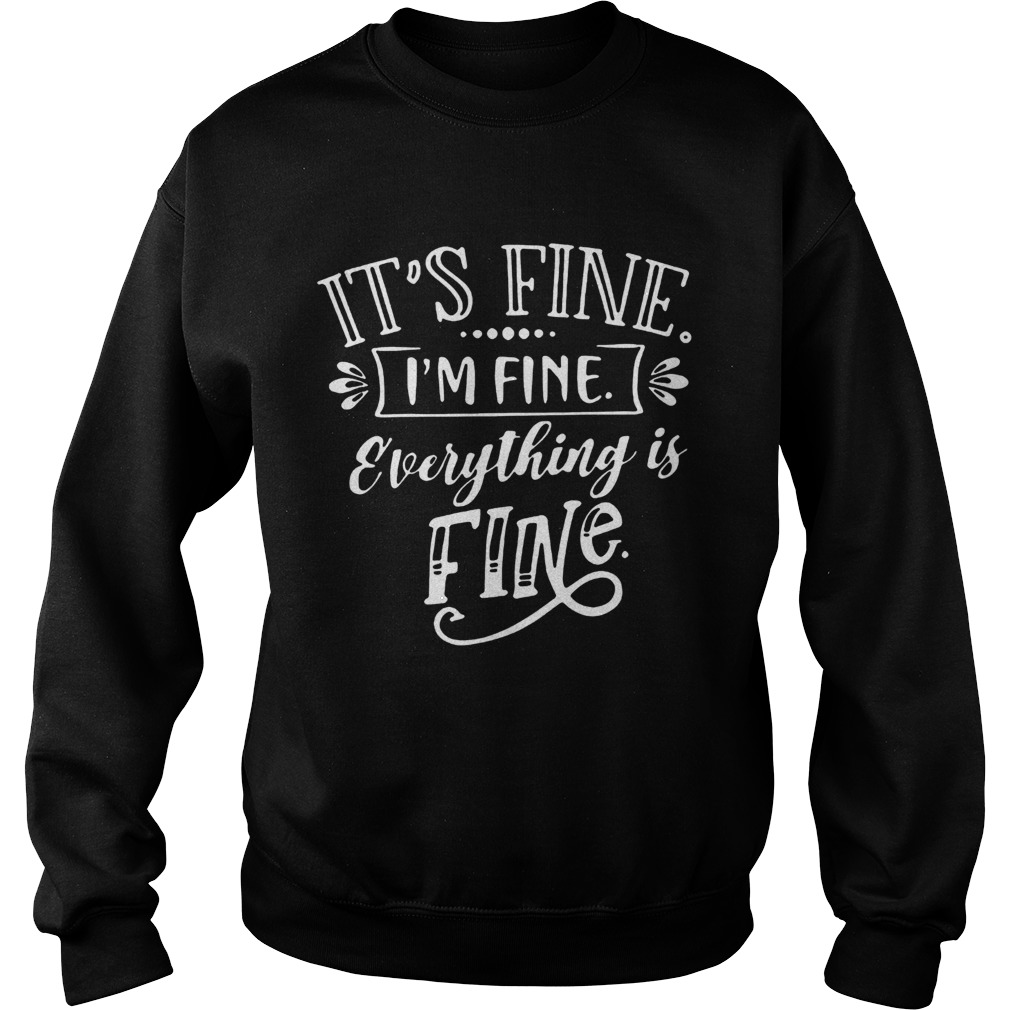 Its Fine Im Fine Everything Is Fine Sweatshirt
