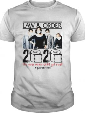 LawOrder 2020 The Year When Shit Got Real quarantined shirt