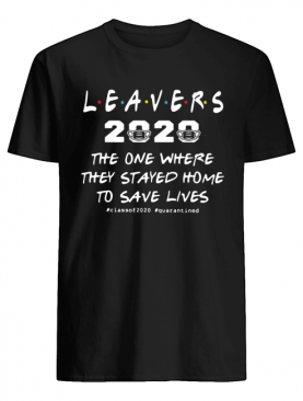 Leavers 2020 The One Where They Stayed Home To Save Lives #classof2020 #quarantined shirt