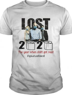 Lost 2020 The Year When Shit Got Real quarantined shirt