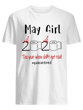 Maygirl 2020 The Year When Shit Got Real #quarantined shirt