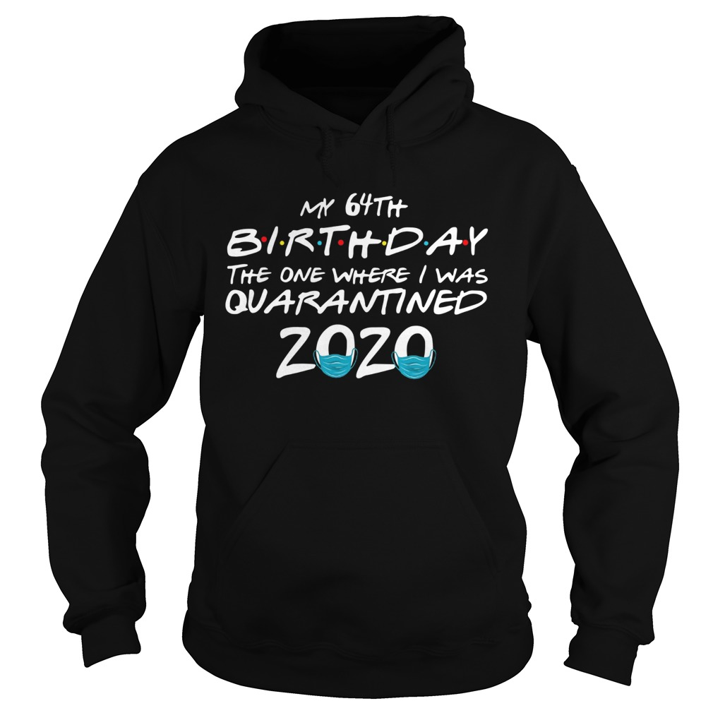 My 64th Birthday The One Where I Was Quarantined 2020 Hoodie
