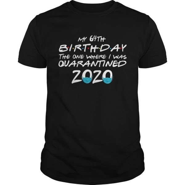 My 64th Birthday The One Where I Was Quarantined 2020  Unisex