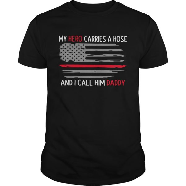 My Hero Carries A Hose And I Call Him Daddy American Flag  Unisex