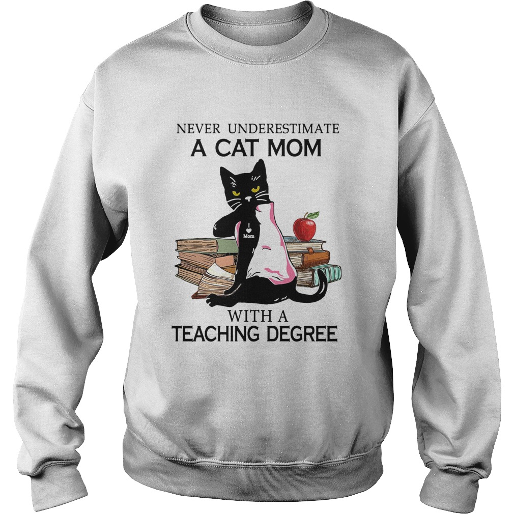 Never underestimate a cat mom tattoo with a teaching degree Sweatshirt