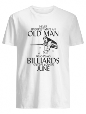 Never underestimate an old man who plays Billiards and was born in June shirt