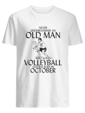 Never underestimate an old man who plays Volleyball and was born in October shirt
