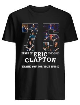 Nice 75 Years Of Eric Clapton Thank You For Your Music shirt