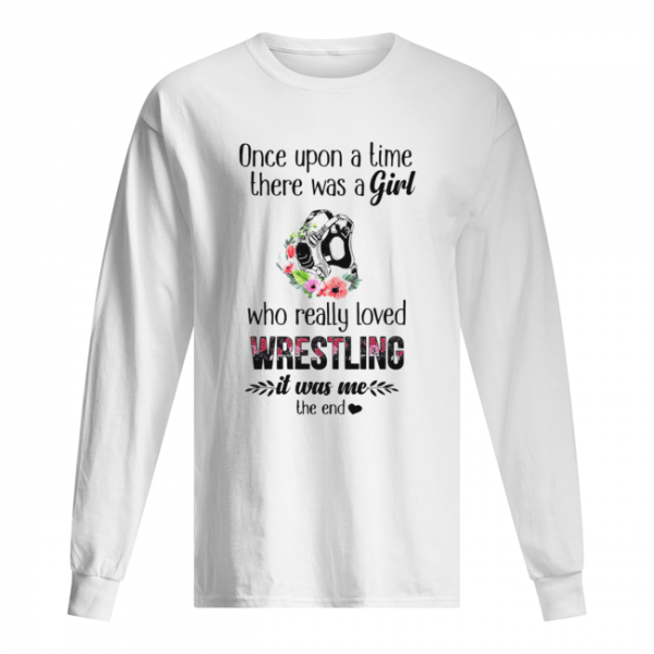 Once Upon A Time There Was A Girl Who Really Loved Wrestling It Was Me The End  Long Sleeved T-shirt