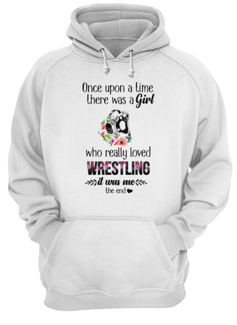 Once Upon A Time There Was A Girl Who Really Loved Wrestling It Was Me The End  Unisex Hoodie
