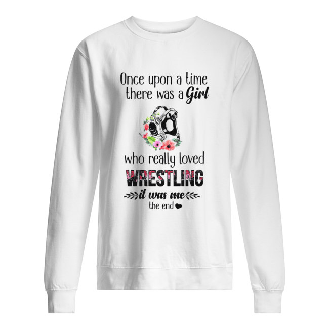 Once Upon A Time There Was A Girl Who Really Loved Wrestling It Was Me The End Unisex Sweatshirt