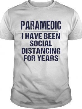 Paramedic I have been social distancing for years shirt