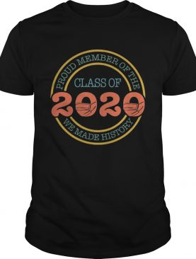 Proud member of the class 2020 we made history mask covid19 shirt