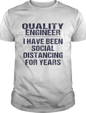 Quality engineer I have been social distancing for years shirt