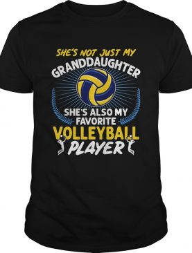 Shes not just my granddaughter shes also my favorite volleyball player light shirt