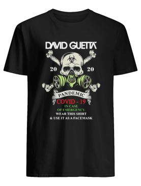 Skull david guetta 2020 pandemic covid-19 in case of emergency wear this shirt and use it as a facemask shirt