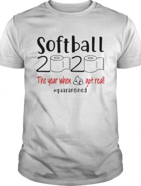 Softball 2020 the year when shit got real quarantined shirt