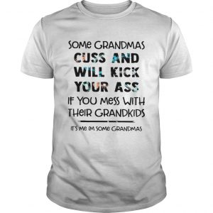 Some Grandmas Cuss And Will Kick Your Ass If You Mess With Their Grandkids  Unisex