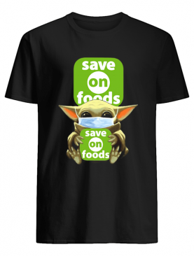 Star Wars Baby Yoda Hug Save On Foods Covid-19 shirt