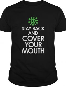 Stay Back Cover Your Mouth Sick Mask Warning Tee Shirt Social Distancing COVID19 shirt