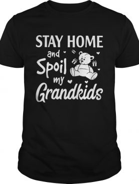 Stay Home And Spoil My Grandkids shirt