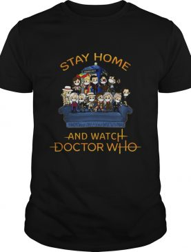 Stay Home And Watch Doctor Who shirt