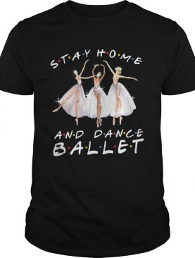 Stay home and dance ballet mask shirt