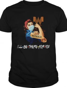 Strong Woman Tattoos Whataburger Ill Be There For You Covid19 shirt
