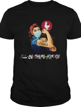Strong Woman Tattoos Zaxbys Ill Be There For You Covid19 shirt