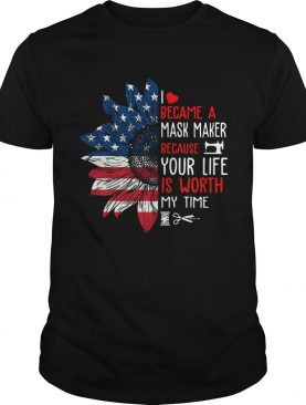 Sunflower Flag Sewing I Became A Mask Maker Because Your Life Is Worth My Time shirt