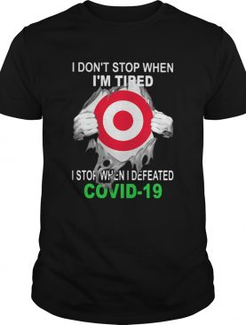 Target I dont stop when Im tired I stop when I Defeated Covid19 hand shirt