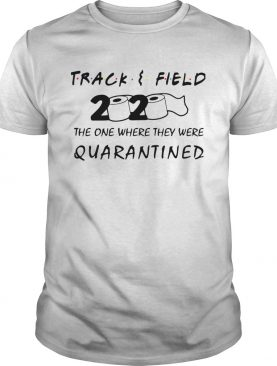Track Field 2020 The One Where They Were Quarantined shirt