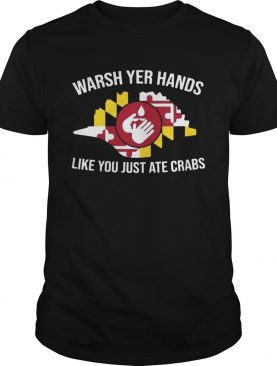 Wash Yer Hands Like You Just Ate Crabs shirt