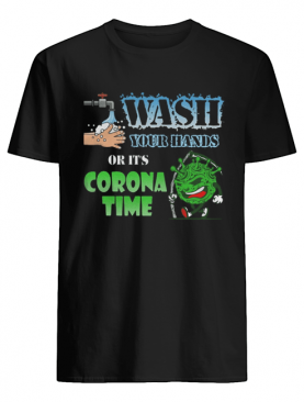 Wash your hands or it's corona time Covid-19 shirt